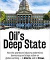 Oil's Deep State: How the petroleum industry undermines democracy and stops action on global warming – in Alberta, and in Ottawa, by Kevin Taft, Lorimer, 2017
