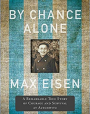 By Chance Alone: A Remarkable True Story of Courage and Survival at Auschwitz, by Max Eisen, HarperCollins Canada, 2019